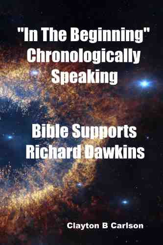 In The Beginning: Chronologically Speaking Bible Supports Richard Dawkins Book Cover